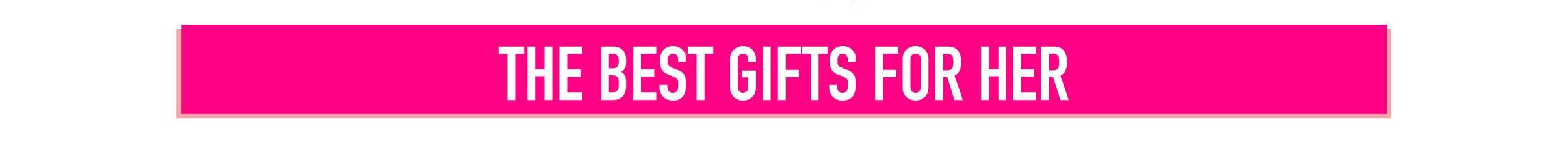 The Best Gifts for Her